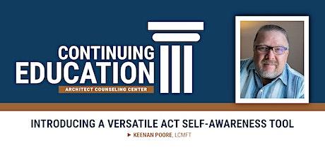 Introducing A Versatile ACT Self-Awareness Tool tickets