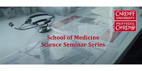 Cardiff University School of Medicine Science seminar series tickets