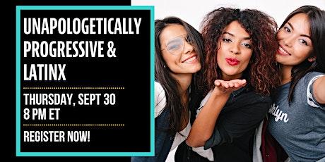 Unapologetically Progressive & Latinx tickets