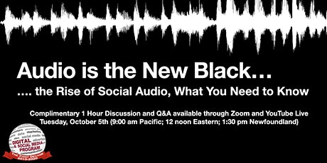 Audio is the New Black .... The Rise of Social Audio, What You Need to Know tickets