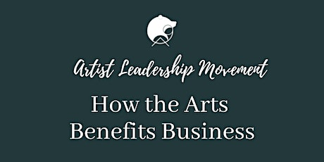 Artist Leadership Movement: How the Arts Benefits Business tickets