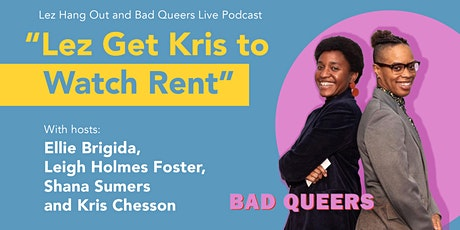 Lez Hang Out andBadQueersLive Podcast: Lez Get Kris to Watch Rent tickets