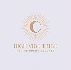 The High Vibe Tribe's first ever event!  INSPIRE, UPLIFT, ELEVATE. tickets