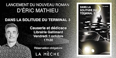 Lancement du nouveau roman d'Éric Mathieu, Dans la solitude du Terminal 3 tickets