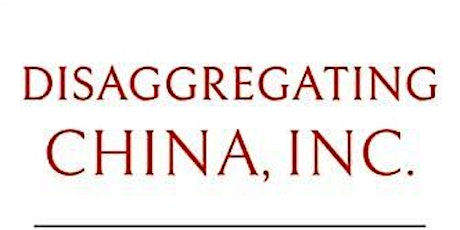 'Disaggregating China, Inc: State Strategies In The Liberal Economic Order' tickets