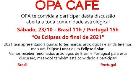 OPA CAFÉ - ECLIPSES DO FINAL DE 2021 ingressos