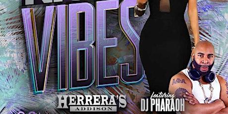SATURDAY NIGHT VIBES @ HERRERA'S ADDISON w/DJ PHARAOH tickets