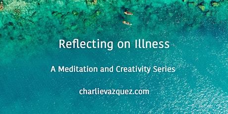 Reflecting on Illness: A Meditation and Creativity Series tickets