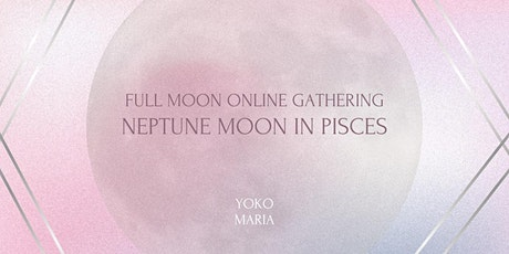 Full Moon Online Gathering - Neptune Moon in Pisces tickets