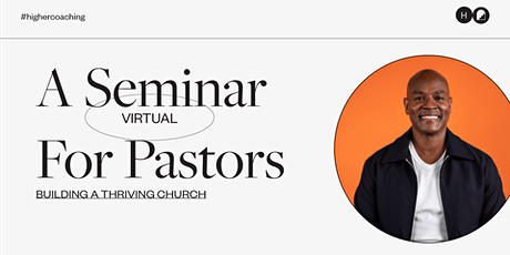 Higher Coaching Presents: A Seminar For Pastors Building A Thriving Church tickets