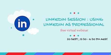 FREE LINKEDIN SESSION : USING LINKEDIN AS PROFESSIONAL tickets