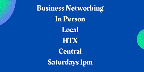 Business Networking Local In Person - HTX - Central tickets