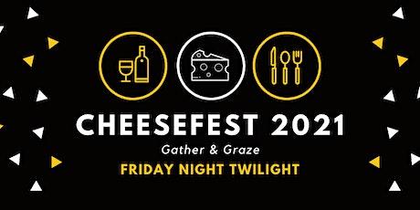 CheeseFest 2021 - Friday Night Twilight tickets