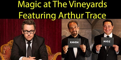 ARTHUR TRACE with Raven and Migz MAGIC AT THE VINEYARDS OCT 7th 8pm tickets