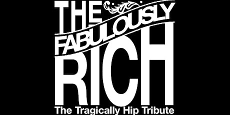The Fabulously Rich - Tragically Hip Tribute tickets