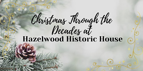 Christmas Through the Decades at Hazelwood Historic House tickets