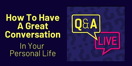 LIVE Q & A - HOW TO HAVE A GREAT CONVERSATION IN YOUR PERSONAL LIFE biglietti