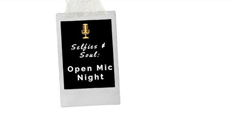 Selfies and Soul: Open Mic Night tickets