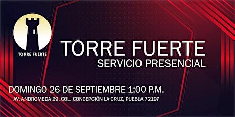 Torre Fuerte Servicio Presencial 26 de SEPTIEMBRE 1:00 p.m. boletos