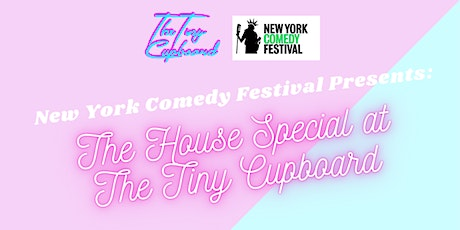 New York Comedy Festival Presents: The House Special @ The Tiny Cupboard tickets