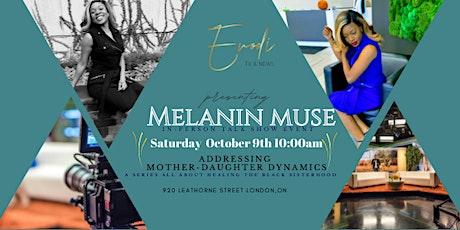 Melanin Muse Talk Show: Healing Black Sisterhood /Mother-daughter dynamics tickets