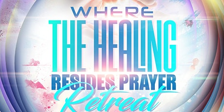 Where The Healing Resides Prayer Retreat tickets