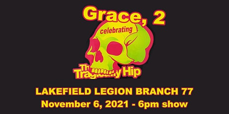 Grace, 2 Celebrating the Tragically Hip Lakefield - 1 tickets