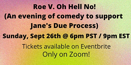 Roe V. Oh Hell No: A Night of Comedy to Support Jane's Due Process tickets