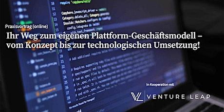 Ihr Weg zum eigenen Plattform-Geschäftsmodell - vom Konzept zur Umsetzung! Tickets