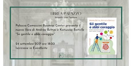 """""""Sii gentile ed abbi coraggio"""" il nuovo libro di A. Bettini e K. Bertelle biglietti"""