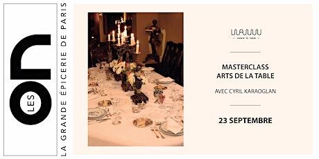 Les ON: Masterclass Arts de la Table avec Waww La Table et Cyril Karaoglan billets