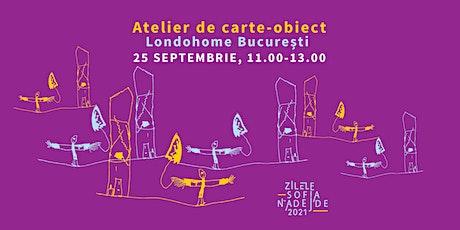 Atelier de carte-obiect, Zilele Sofia Nădejde - ediția a IV-a tickets