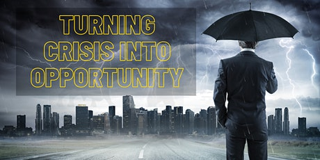 Turning Crisis Into Opportunity Webinar tickets