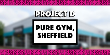 Pure Gym, Sheffield x Project D tickets