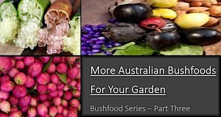 More  Australian Bush Foods For Your Garden - Part 3 tickets