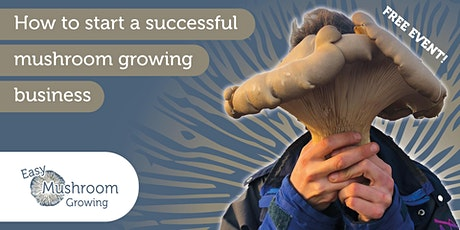Fungi Farming: How to set up a successful mushroom growing business tickets