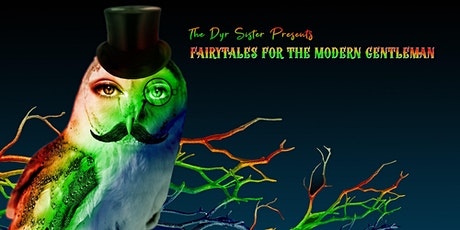The Dyr Sister Presents  Fairytales for the Modern Gentleman tickets