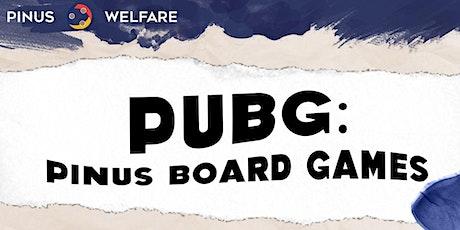 PINUS Board Games (PUBG) tickets