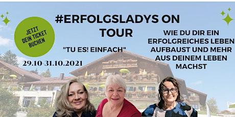 """Erfolgsladys On Tour  """"TU ES ! Einfach"""" Tickets"""