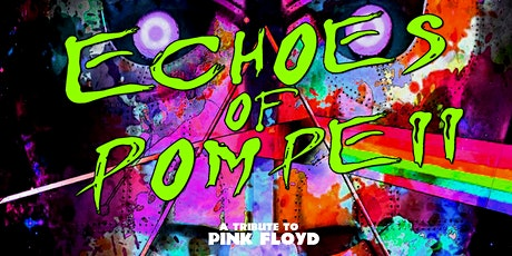 ECHOES OF POMPEII - A TRIBUTE TO PINK FLOYD tickets