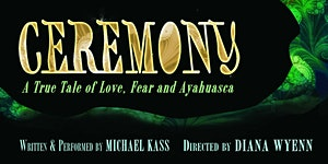 Ceremony: A Tale of Love, Fear, and Ayahuasca in...