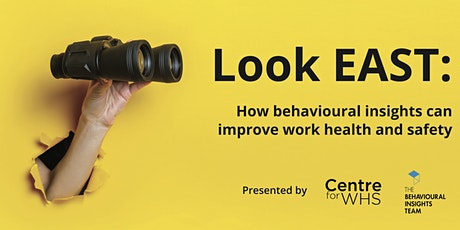 Look EAST: How behavioural insights can improve work health and safety tickets