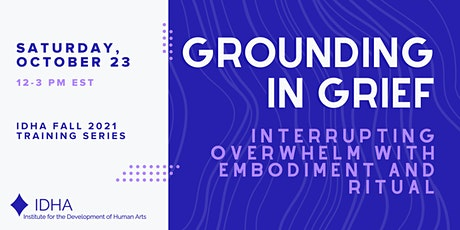 Grounding in Grief: Interrupting Overwhelm with Embodiment and Ritual tickets