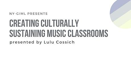 Creating Culturally Sustaining Music Classrooms - NY GIML Webinar tickets