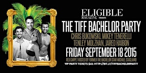 Eligible Magazine presents The TIFF Bachelor Party