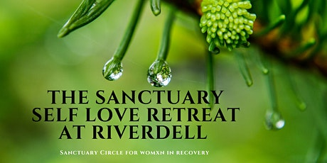 Sanctuary Self Love Retreat for Womxn in Recovery at Riverdell tickets