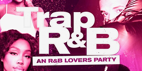 TRAP R&B • A R&B LOVERS PARTY tickets