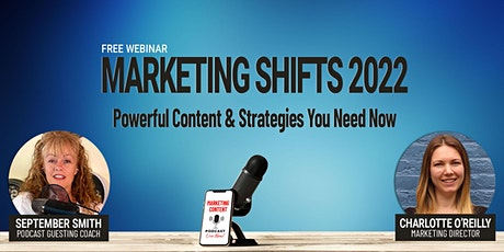Webinar: Marketing Shifts 2022; Powerful Content & Strategies You Need Now tickets