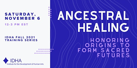 Ancestral Healing: Honoring Origins to Form Sacred Futures tickets