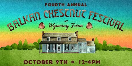 Fourth Annual Balkan Chestnut Festival at Historic Wyoming Farm tickets
